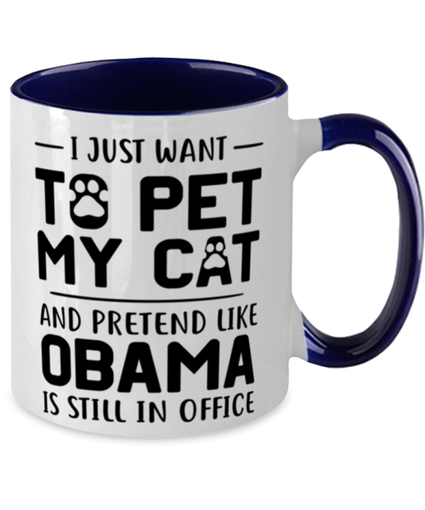 Want To Pet My Cat Pretend Obama 11oz Navy Two Tone Coffee Mug, Gift For Cat And Obama Lovers, Novelty Coffee Mugs Gift For Her, Him,  Present Ideas For Cat And Obama Lovers