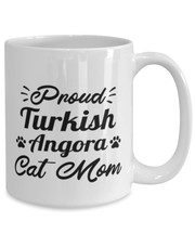 Proud Turkish Angora Cat Mom 15 oz White Coffee Mug, Gift For Turkish Angora Cat Moms, Novelty Coffee Mugs Gift For Her, Birthday Present Ideas For Turkish Angora Cat Moms