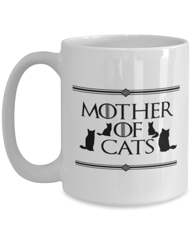Mother Of Cats 15 oz White Coffee Mug, Gift For Cat And Game Of Thrones Lovers, Novelty Coffee Mugs Gift For Her, Mother's Day Present Ideas For Cat And Game Of Thrones Lovers