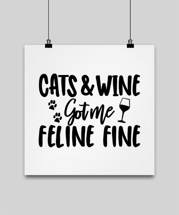 Cats & Wine Got Me Feline Fine High Gloss Poster 14 in x 14 in, Gift For Cat And Wine Lovers, Posters & Prints Gift For Her, Birthday, Just Because Present Ideas For Cat And Wine Lovers