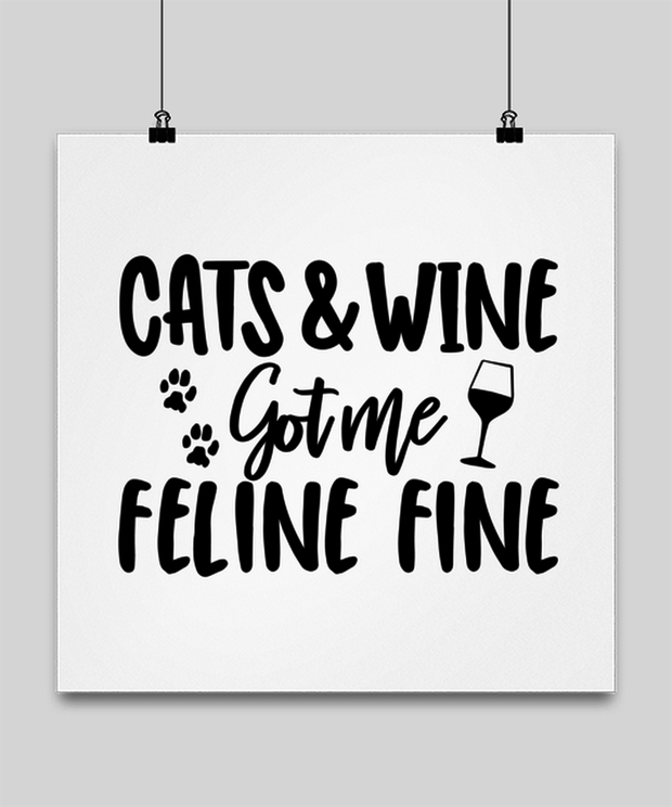Cats & Wine Got Me Feline Fine High Gloss Poster 16 in x 16 in, Gift For Cat And Wine Lovers, Posters & Prints Gift For Her, Birthday, Just Because Present Ideas For Cat And Wine Lovers