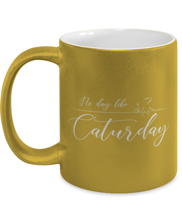 No Day Like Caturday 11 oz Metallic Gold Mug, Gift For Cat And Weekend Lovers, Novelty Coffee Mugs Gift For Her, Birthday, Just Because Present Ideas For Cat And Weekend Lovers