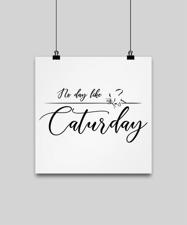 No Day Like Caturday High Gloss Poster 12 in x 12 in, Gift For Cat And Weekend Lovers, Posters & Prints Gift For Her, Birthday, Just Because Present Ideas For Cat And Weekend Lovers