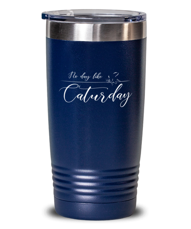 No Day Like Caturday 20 oz Blue Drink Tumbler w/ Lid, Gift For Cat And Weekend Lovers, Tumblers & Water Glasses Gift For Her, Birthday, Just Because Present Ideas For Cat And Weekend Lovers