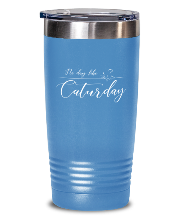 No Day Like Caturday 20 oz Light Blue Drink Tumbler, Gift For Cat And Weekend Lovers, Tumblers & Water Glasses Gift For Her, Birthday, Just Because Present Ideas For Cat And Weekend Lovers
