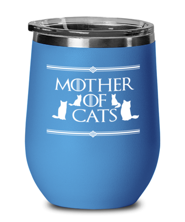 Mother Of Cats Blue Insulated Wine Tumbler w/ Lid, Gift For Cat And Game Of Thrones Lovers, Wine Glasses Gift For Her, Mother's Day Present Ideas For Cat And Game Of Thrones Lovers