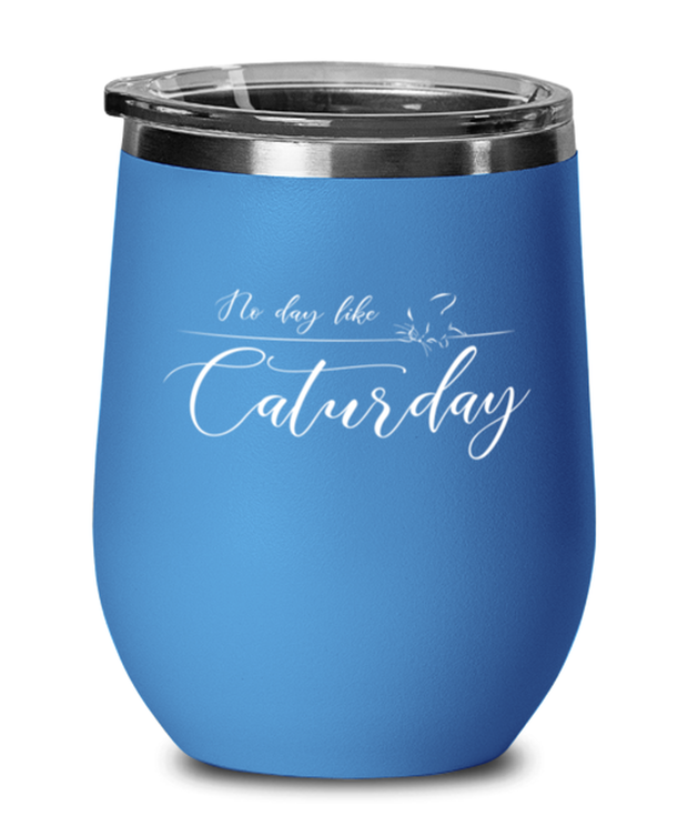 No Day Like Caturday Blue Insulated Wine Tumbler w/ Lid, Gift For Cat And Weekend Lovers, Wine Glasses Gift For Her, Birthday, Just Because Present Ideas For Cat And Weekend Lovers