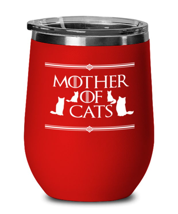 Mother Of Cats Red Insulated Wine Tumbler w/ Lid, Gift For Cat And Game Of Thrones Lovers, Wine Glasses Gift For Her, Mother's Day Present Ideas For Cat And Game Of Thrones Lovers
