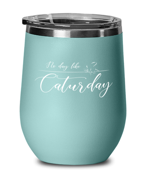 No Day Like Caturday Teal Insulated Wine Tumbler w/ Lid, Gift For Cat And Weekend Lovers, Wine Glasses Gift For Her, Birthday, Just Because Present Ideas For Cat And Weekend Lovers