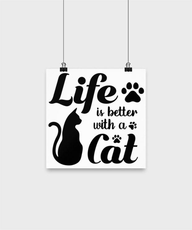 Life is Better with a Cat High Gloss Poster 10 in x 10 in , Gift For Cat Lovers, Posters & Prints Gift For Her, Birthday, Just Because, Present Ideas For Cat Lovers