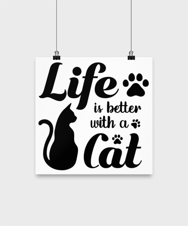 Life is Better with a Cat High Gloss Poster 12 in x 12 in, Gift For Cat Lovers, Posters & Prints Gift For Her, Birthday, Just Because, Present Ideas For Cat Lovers