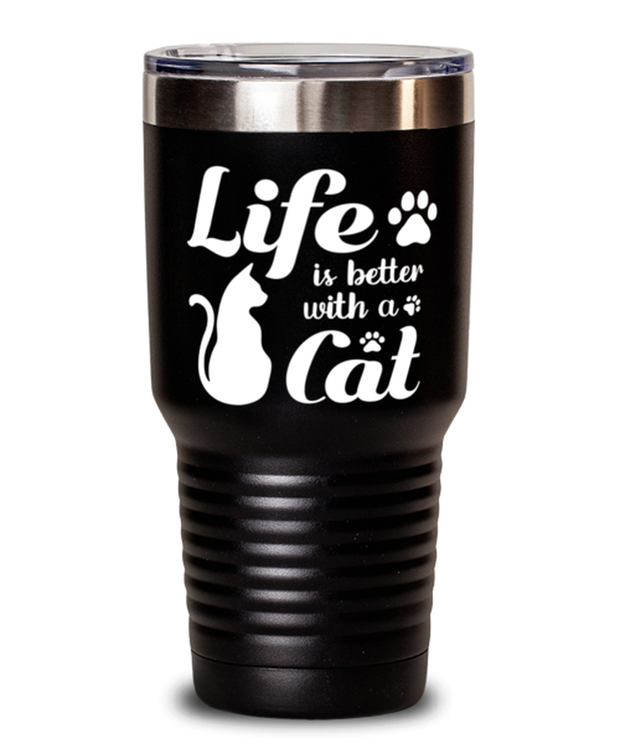 Life is Better with a Cat 30 oz Black Drink Tumbler w/ Lid, Gift For Cat Lovers, Tumblers & Water Glasses Gift For Her, Birthday, Just Because, Present Ideas For Cat Lovers