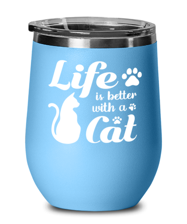 Life is Better with a Cat Light Blue Wine Tumbler w/ Lid, Gift For Cat Lovers, Wine Glasses Gift For Her, Birthday, Just Because, Present Ideas For Cat Lovers