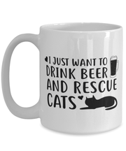 Just Want To Drink Beer Rescue Cats 15 oz White Coffee Mug, Gift For Cats And Beer Lovers, Novelty Coffee Mugs Gift For Him, Birthday Present Ideas For Cats And Beer Lovers
