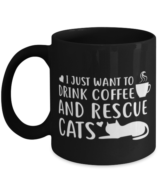 Want To Drink Coffee Rescue Cats 11 oz Black Coffee Mug, Gift For Cats And Coffee Lovers, Novelty Coffee Mugs Gift For Him, Birthday Present Ideas For Cats And Coffee Lovers