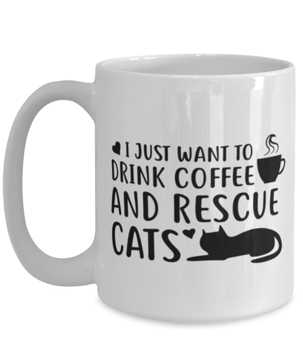 Want To Drink Coffee Rescue Cats 15 oz White Coffee Mug, Gift For Cats And Coffee Lovers, Novelty Coffee Mugs Gift For Him, Birthday Present Ideas For Cats And Coffee Lovers