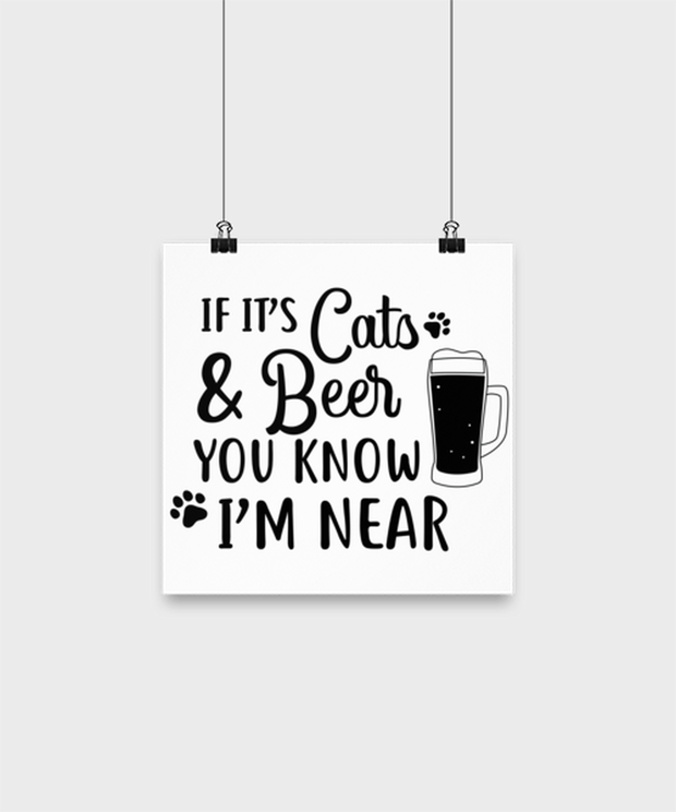 If It's Cats Beer You Know I'm Near High Gloss Poster 10 in x 10 in , Gift For Cats And Beer Lovers, Posters & Prints Gift For Him, Father's Day Present Ideas For Cats And Beer Lovers
