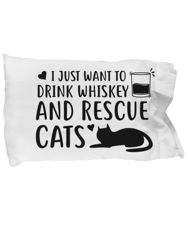 Want To Drink Whiskey Rescue Cats Standard Size Pillow Case 20 in x 30 in, Gift For Cats And Whiskey Lovers, Bed Pillow Pillowcases Gift For Him, Birthday Present Ideas For Cats And Whiskey Lovers