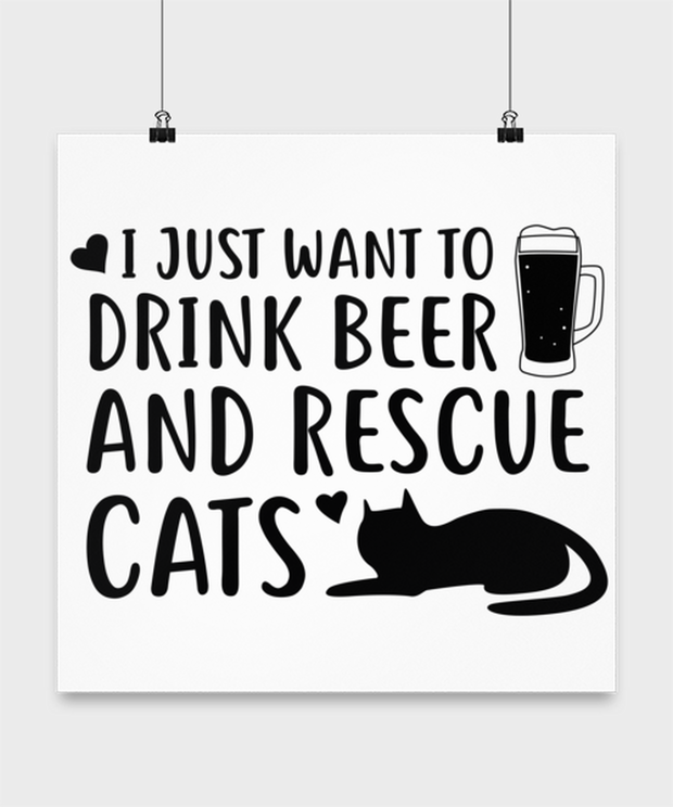 Just Want To Drink Beer Rescue Cats High Gloss Poster 16 in x 16 in, Gift For Cats And Beer Lovers, Posters & Prints Gift For Him, Birthday Present Ideas For Cats And Beer Lovers