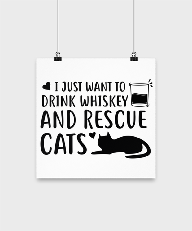Want To Drink Whiskey Rescue Cats High Gloss Poster 12 in x 12 in, Gift For Cats And Whiskey Lovers, Posters & Prints Gift For Him, Birthday Present Ideas For Cats And Whiskey Lovers