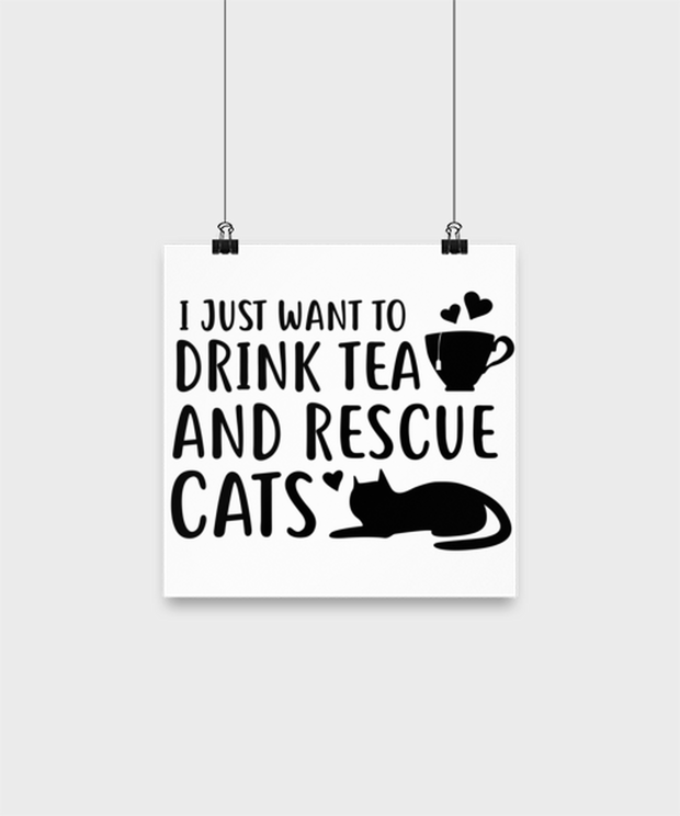 Want To Drink Tea Rescue Cats High Gloss Poster 10 in x 10 in , Gift For Cats And Tea Lovers, Posters & Prints Gift For Her, Birthday Present Ideas For Cats And Tea Lovers
