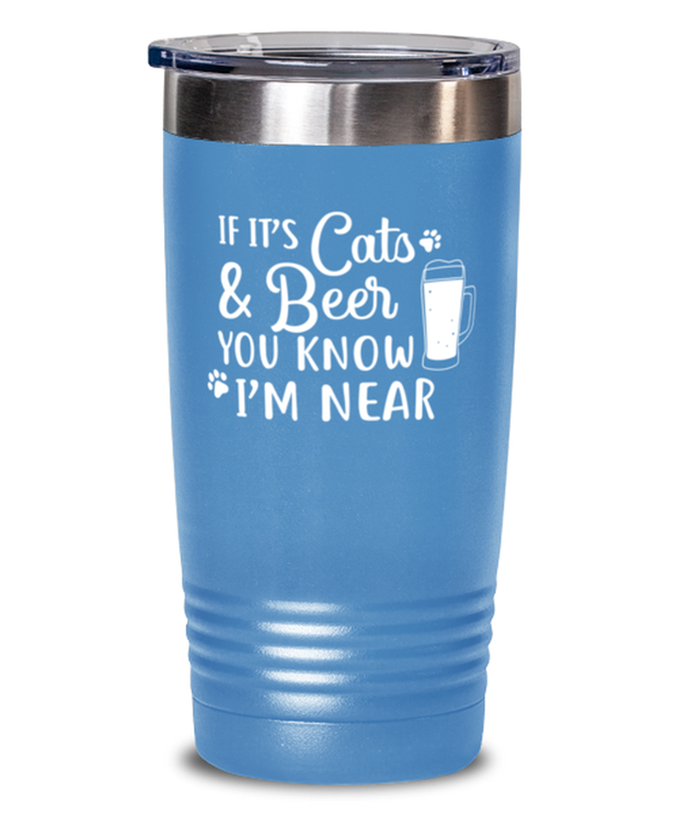 If It's Cats Beer You Know I'm Near 20 oz Light Blue Drink Tumbler w/ Lid, Gift For Cats And Beer Lovers, Tumblers & Water Glasses Gift For Him, Father's Day Present Ideas For Cats And Beer Lovers