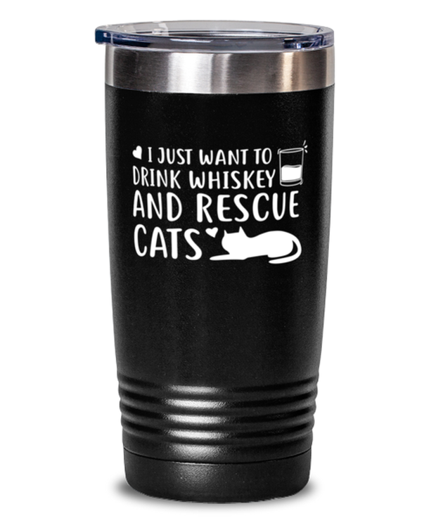 Want To Drink Whiskey Rescue Cats 20 oz Black Drink Tumbler w/ Lid, Gift For Cats And Whiskey Lovers, Tumblers & Water Glasses Gift For Him, Birthday Present Ideas For Cats And Whiskey Lovers