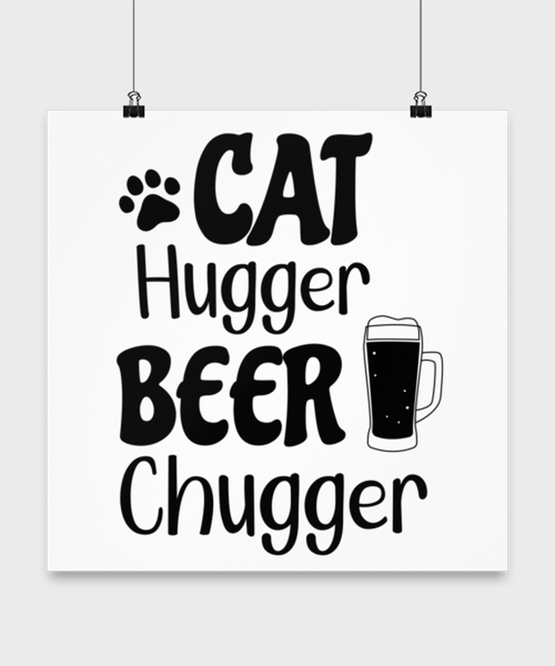 Cat Hugger Beer Chugger High Gloss Poster 16 in x 16 in, Gift For Cats And Beer Lovers, Posters & Prints Gift For Her, Him, Birthday Present Ideas For Cats And Beer Lovers