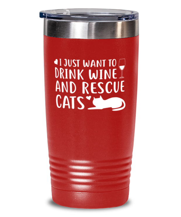 Just Want To Drink Wine Rescue Cats 20 oz Red Drink Tumbler w/ Lid, Gift For Cats And Wine Lovers, Tumblers & Water Glasses Gift For Her, Birthday Present Ideas For Cats And Wine Lovers