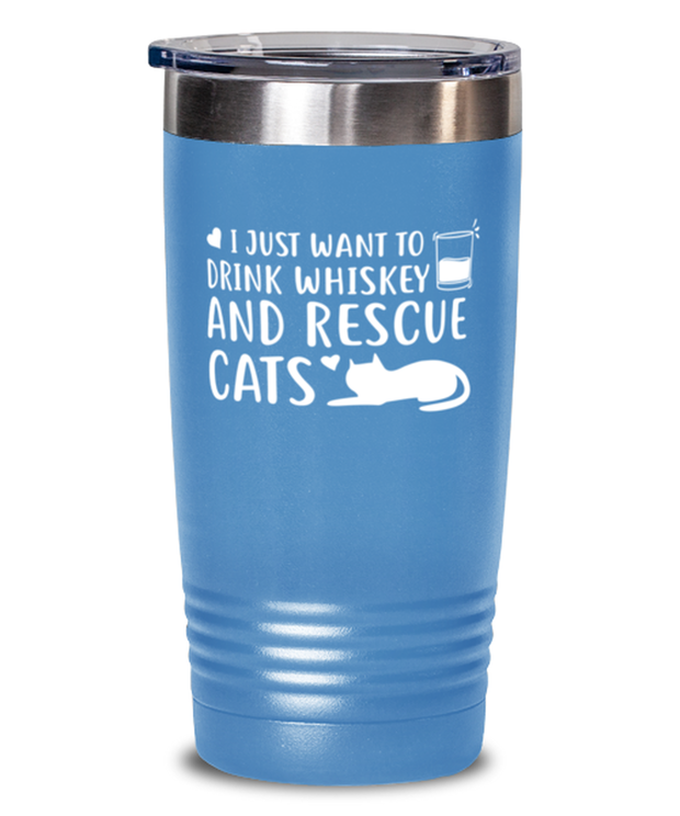 Want To Drink Whiskey Rescue Cats 20 oz Light Blue Drink Tumbler w/ Lid, Gift For Cats And Whiskey Lovers, Tumblers & Water Glasses Gift For Him, Birthday Present Ideas For Cats And Whiskey Lovers