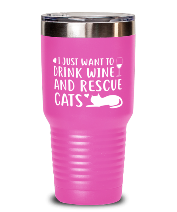 Just Want To Drink Wine Rescue Cats 30 oz Pink Drink Tumbler w/ Lid, Gift For Cats And Wine Lovers, Tumblers & Water Glasses Gift For Her, Birthday Present Ideas For Cats And Wine Lovers
