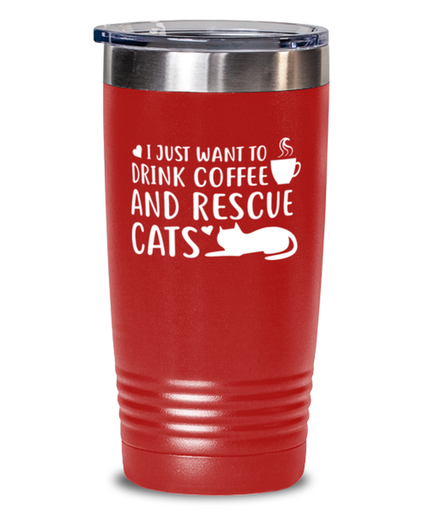 Want To Drink Coffee Rescue Cats 20 oz Red Drink Tumbler w/ Lid, Gift For Cats And Coffee Lovers, Tumblers & Water Glasses Gift For Him, Birthday Present Ideas For Cats And Coffee Lovers