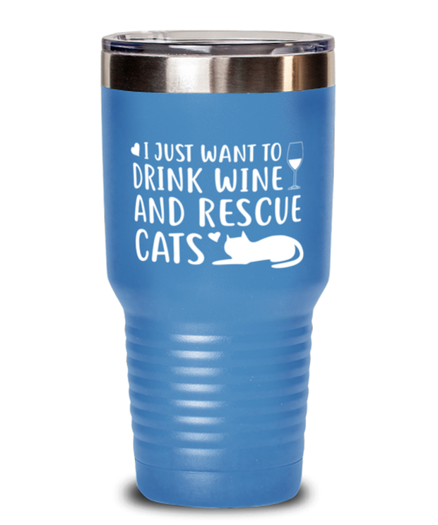 Just Want To Drink Wine Rescue Cats 30 oz Light Blue Drink Tumbler w/ Lid, Gift For Cats And Wine Lovers, Tumblers & Water Glasses Gift For Her, Birthday Present Ideas For Cats And Wine Lovers