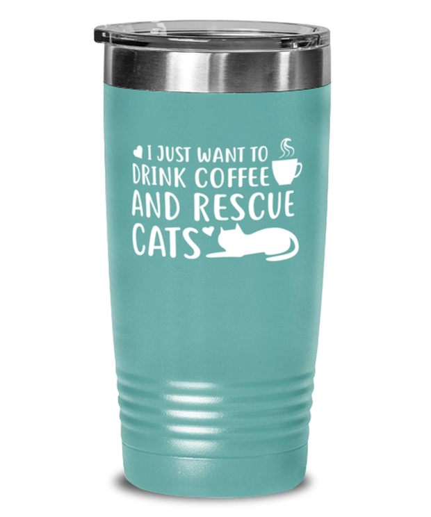 Want To Drink Coffee Rescue Cats 20 oz Teal Drink Tumbler w/ Lid, Gift For Cats And Coffee Lovers, Tumblers & Water Glasses Gift For Him, Birthday Present Ideas For Cats And Coffee Lovers