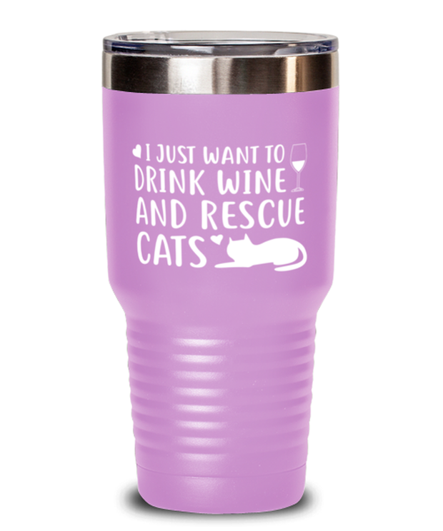 Just Want To Drink Wine Rescue Cats 30 oz Light Purple Drink Tumbler w/ Lid, Gift For Cats And Wine Lovers, Tumblers & Water Glasses Gift For Her, Birthday Present Ideas For Cats And Wine Lovers