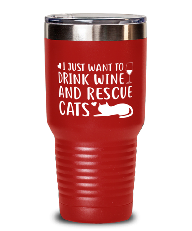 Just Want To Drink Wine Rescue Cats 30 oz Red Drink Tumbler w/ Lid, Gift For Cats And Wine Lovers, Tumblers & Water Glasses Gift For Her, Birthday Present Ideas For Cats And Wine Lovers