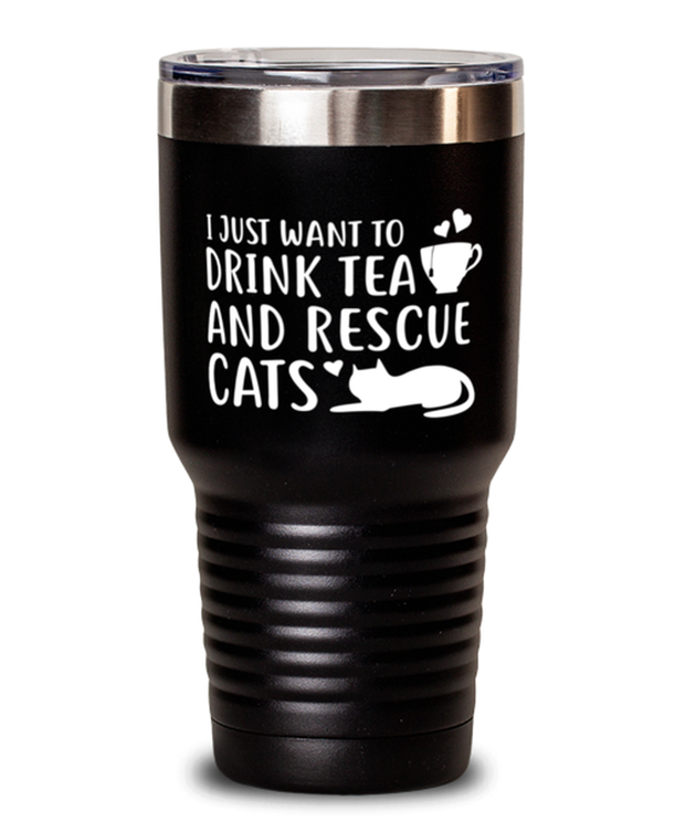 Want To Drink Tea Rescue Cats 30 oz Black Drink Tumbler w/ Lid, Gift For Cats And Tea Lovers, Tumblers & Water Glasses Gift For Her, Birthday Present Ideas For Cats And Tea Lovers