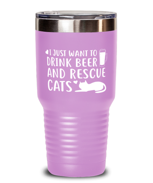 Just Want To Drink Beer Rescue Cats 30 oz Light Purple Drink Tumbler w/ Lid, Gift For Cats And Beer Lovers, Tumblers & Water Glasses Gift For Him, Birthday Present Ideas For Cats And Beer Lovers