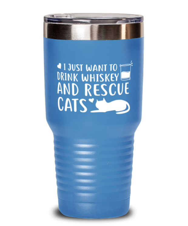 Want To Drink Whiskey Rescue Cats 30 oz Light Blue Drink Tumbler w/ Lid, Gift For Cats And Whiskey Lovers, Tumblers & Water Glasses Gift For Him, Birthday Present Ideas For Cats And Whiskey Lovers