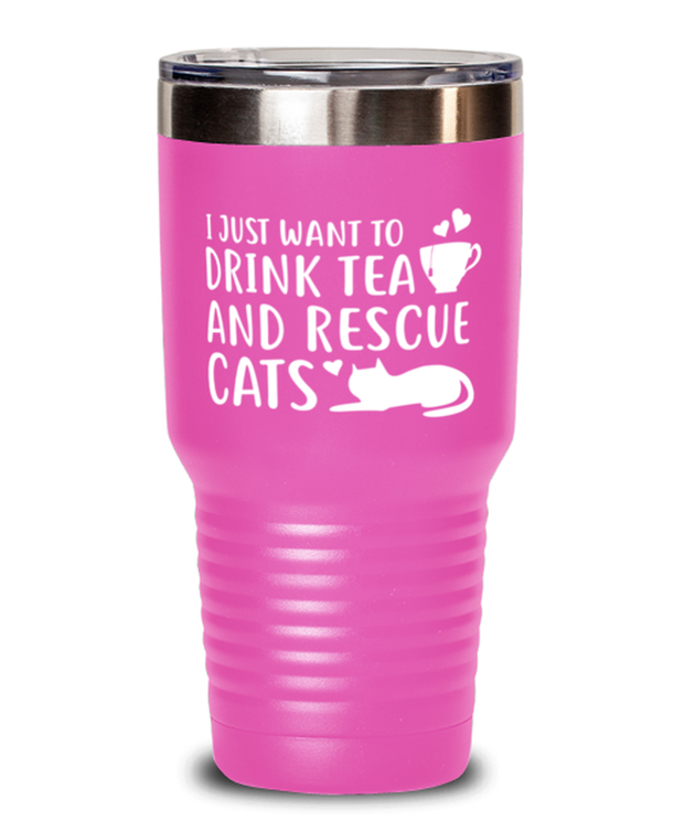 Want To Drink Tea Rescue Cats 30 oz Pink Drink Tumbler w/ Lid, Gift For Cats And Tea Lovers, Tumblers & Water Glasses Gift For Her, Birthday Present Ideas For Cats And Tea Lovers