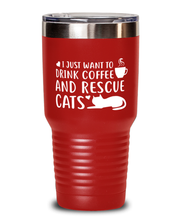 Want To Drink Coffee Rescue Cats 30 oz Red Drink Tumbler w/ Lid, Gift For Cats And Coffee Lovers, Tumblers & Water Glasses Gift For Him, Birthday Present Ideas For Cats And Coffee Lovers