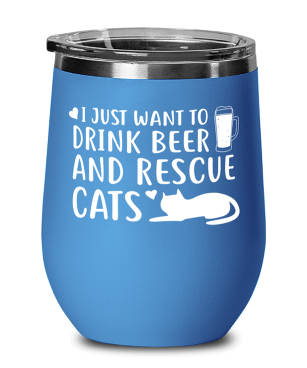 Just Want To Drink Beer Rescue Cats Blue Insulated Wine Tumbler w/ Lid, Gift For Cats And Beer Lovers, Wine Glasses Gift For Him, Birthday Present Ideas For Cats And Beer Lovers