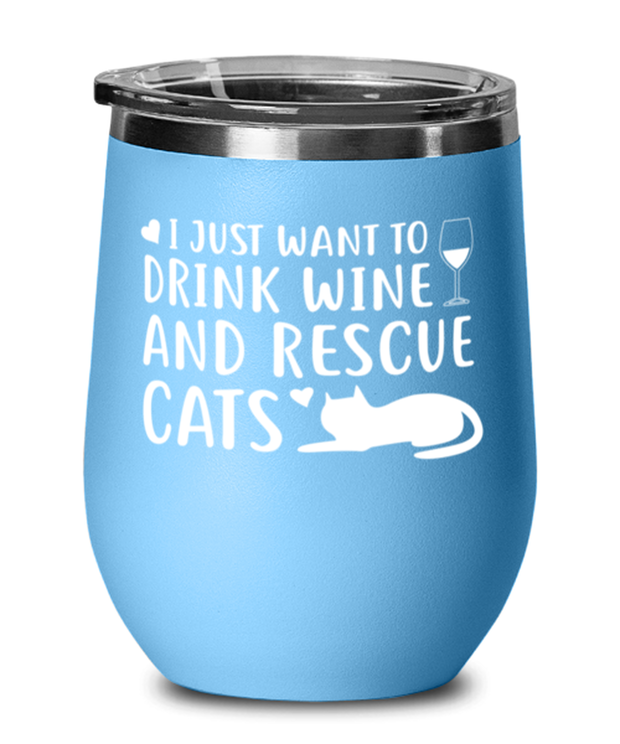 Just Want To Drink Wine Rescue Cats Light Blue Wine Tumbler w/ Lid, Gift For Cats And Wine Lovers, Wine Glasses Gift For Her, Birthday Present Ideas For Cats And Wine Lovers