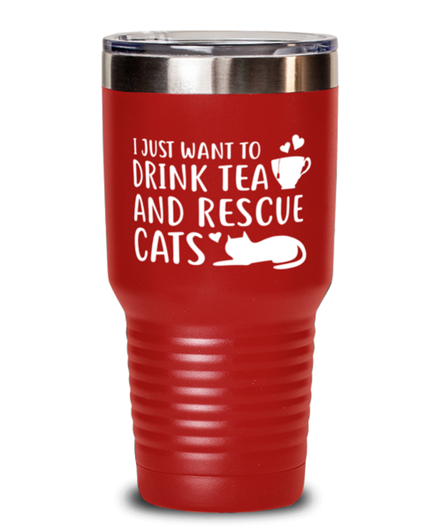 Want To Drink Tea Rescue Cats 30 oz Red Drink Tumbler w/ Lid, Gift For Cats And Tea Lovers, Tumblers & Water Glasses Gift For Her, Birthday Present Ideas For Cats And Tea Lovers