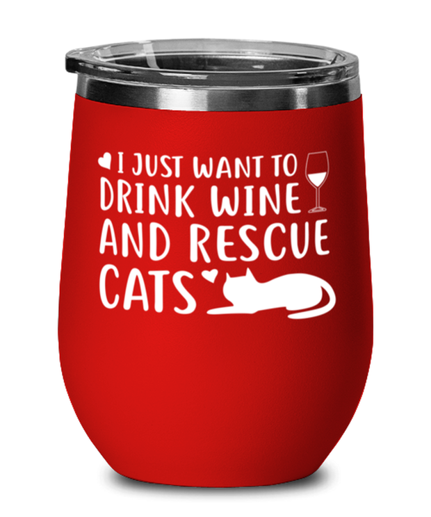 Just Want To Drink Wine Rescue Cats Red Insulated Wine Tumbler w/ Lid, Gift For Cats And Wine Lovers, Wine Glasses Gift For Her, Birthday Present Ideas For Cats And Wine Lovers