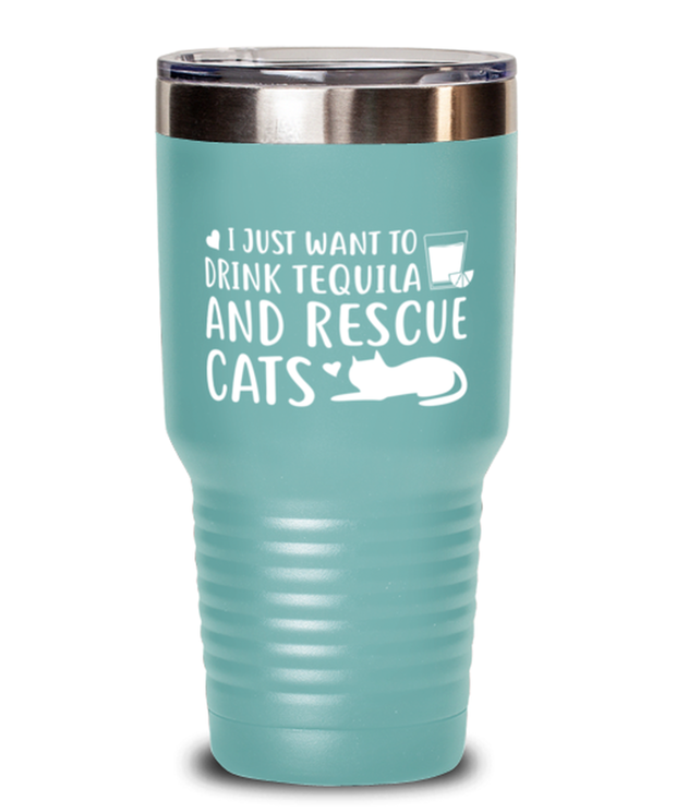 Want To Drink Tequila Rescue Cats 30 oz Teal Drink Tumbler w/ Lid, Gift For Cats And Tequila Lovers, Tumblers & Water Glasses Gift For Her, Birthday Present Ideas For Cats And Tequila Lovers