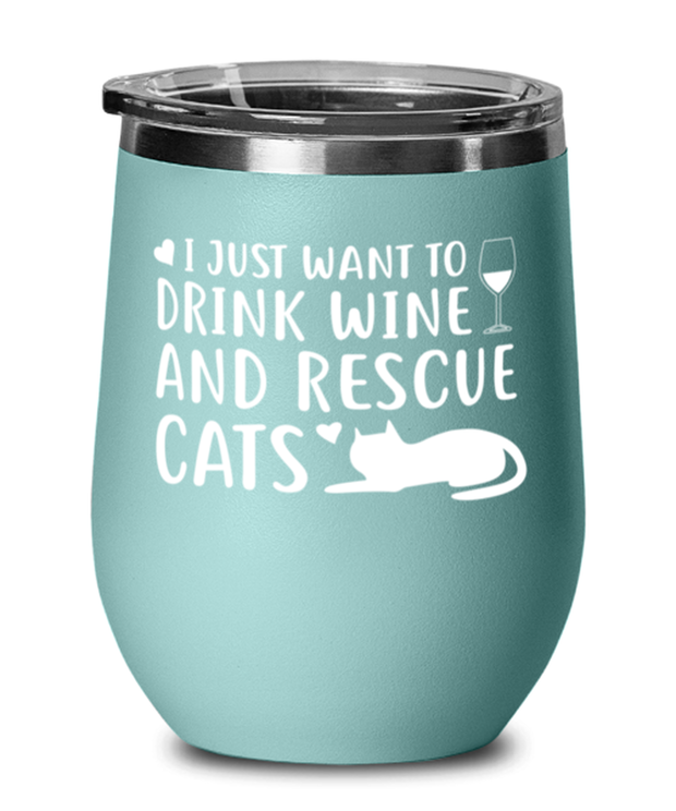 Just Want To Drink Wine Rescue Cats Teal Insulated Wine Tumbler w/ Lid, Gift For Cats And Wine Lovers, Wine Glasses Gift For Her, Birthday Present Ideas For Cats And Wine Lovers