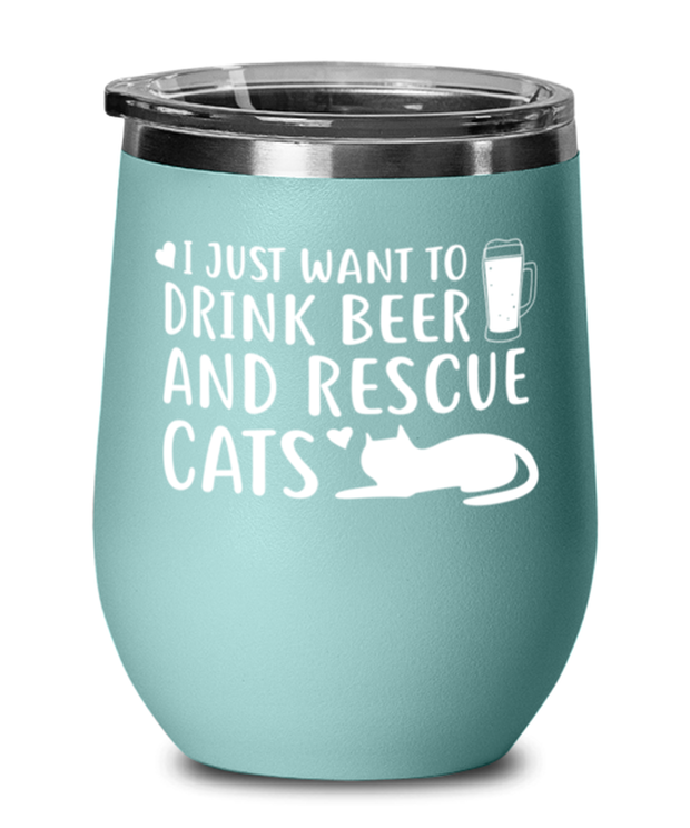 Just Want To Drink Beer Rescue Cats Teal Insulated Wine Tumbler w/ Lid, Gift For Cats And Beer Lovers, Wine Glasses Gift For Him, Birthday Present Ideas For Cats And Beer Lovers