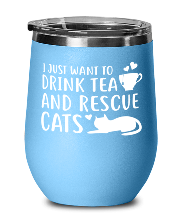 Want To Drink Tea Rescue Cats Light Blue Wine Tumbler w/ Lid, Gift For Cats And Tea Lovers, Wine Glasses Gift For Her, Birthday Present Ideas For Cats And Tea Lovers