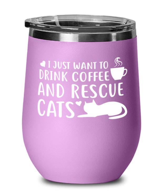Want To Drink Coffee Rescue Cats Light Purple Wine Tumbler w/ Lid, Gift For Cats And Coffee Lovers, Wine Glasses Gift For Him, Birthday Present Ideas For Cats And Coffee Lovers